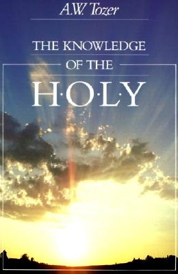 The Knowledge of the Holy: A.W. Tozer: 9781626309906 ...