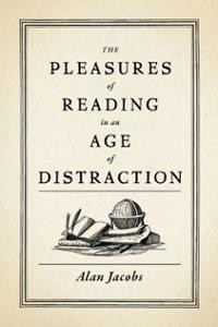 pleasures-reading-in-age-distraction-alan-jacobs-hardcover-cover-art